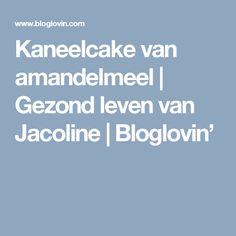 Kaneelcake van amandelmeel   Gezond leven van Jacoline   Bloglovin'
