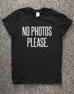 NO PHOTOS PLEASE, fashion hipster tee shirt, gift for teenage girl, unisex shirt, paparazzi, photography, model girl tee, modelling shirt