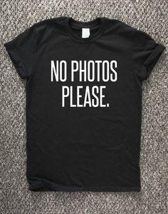 NO PHOTOS PLEASE, fashion hipster tee shirt, gift for teenage girl, unisex shirt, paparazzi, photography, model girl tee, modelling shirt