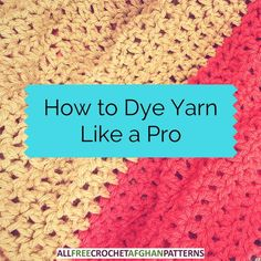 How to Dye Yarn Like a Pro - create the perfect shades for your perfect projects