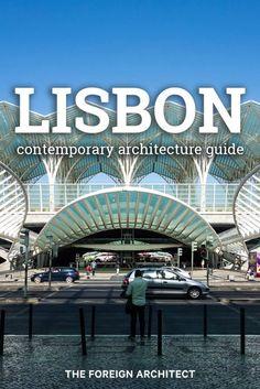 Lisbon Contemporary Architecture Guide | TFA #lisbon #architecture #portugal