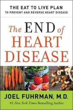 The End of Heart Disease: The Eat to Live Plan to Prevent and Reverse Heart Disease by Joel Fuhrman, MD