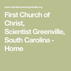 First Church of Christ, ScientistGreenville, South Carolina - Home