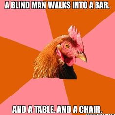 A blind man walks into a bar. and a table. and a chair. - Anti Joke Chicken