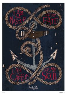 """""""i am the master of my fate. i am the captain of my soul.""""  William Ernest Henley"""