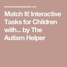 Match It! Interactive Tasks for Children with... by The Autism Helper