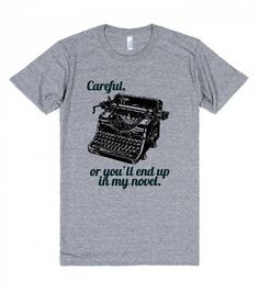 Careful or You'll End Up in my Novel Tshirt