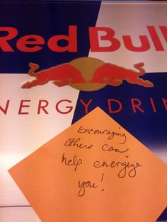 Encouraging others can get you energized....along with some RedBull! :D
