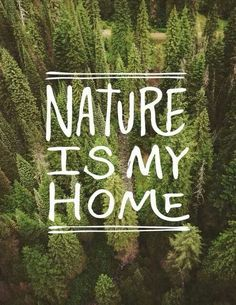 #Nature is my #Home.