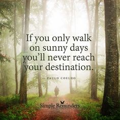 """""""If you only walk on sunny days you'll never reach your destination."""" — Paulo Coelho #SimpleReminders #BeRoyal @BryantMcGill @JenniYoung_ #quote #motivation #inspiration #inspirational #life #lifestyle #picoftheday #photooftheday #bestoftheday #insta #instadaily #instalike #instagram #instago #instagood #instapic #instaphoto #photo #best #sun #clouds #happy #happiness #sad #journey #purpose #growth #lessons"""
