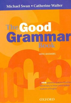 The good grammar book, with answers : a grammar practice look for elementary to Lower-Intermediate students of English / Michael Swan, Catherine Walter English Grammar Book Pdf, English Learning Books, English Learning Spoken, English Grammar Worksheets, English Language Learning, English Book, Learn English Words, English Writing, Teaching English