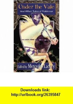 Under the Vale and Other Tales of Valdemar (9780756406967) Mercedes Lackey , ISBN-10: 075640696X  , ISBN-13: 978-0756406967 ,  , tutorials , pdf , ebook , torrent , downloads , rapidshare , filesonic , hotfile , megaupload , fileserve