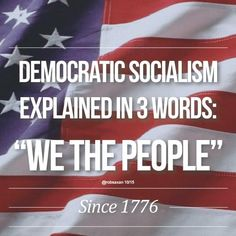 "Democratic Socialism Explained in 3 Words: ""WE THE PEOPLE, elect a member of the rich, political elite class to forcefully confiscate the personal property of taxpayers for the exclusive use of non-taxpayers."" IT'S THE FINE PRINT that tells the truth!!!"