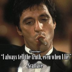 """I always tell the truth, even when I lie."" -Scarface      #alpacino #scarface #motivation #motivational #inspirational #quotes #quote #mafia #gangsters #gangster #mobster #mob #thegodfather #godfather #moviequotes #movies #boss #tonymontana"
