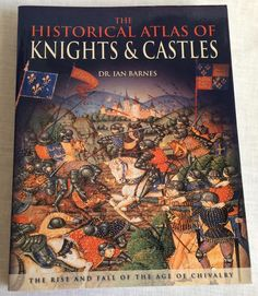 The Historical Atlas of Knights and Castles by Ian Barnes Illustrated
