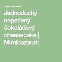 Jednoduchý nepečený čokoládový cheesecake | Mimibazar.sk