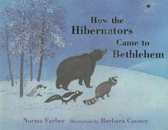 How the Hibernators Came to Bethlehem, written by Norma Faber, illustrated by Barbara Cooney