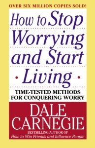 How To Stop Worrying And Start Living