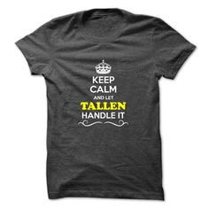 [New last name t shirt] Keep Calm and Let TALLEN Handle it  Coupon Best  Hey if you are TALLEN then this shirt is for you. Let others just keep calm while you are handling it. It can be a great gift too.  Tshirt Guys Lady Hodie  SHARE and Get Discount Today Order now before we SELL OUT  Camping and let al handle it because awesome isnt an official last name calm and let tallen handle itacz keep calm and let garbacz handle italm garayeva name t