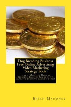 News Videos & more -  Amazon Books - Dog Breeding Business Free Online Advertising Video Marketing Strategy Book: Learn Million Dollar Website Traffic Secrets to Making Massive Money Now! #Amazon #Books #Music #Videos #News
