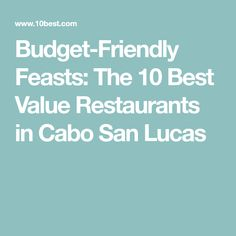 Budget-Friendly Feasts: The 10 Best Value Restaurants in Cabo San Lucas