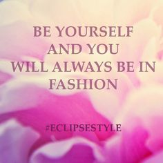 Be yourself and you will always be in fashion. thedailyquotes.com