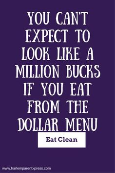 .: You Can't Expect to Look Like a Million Bucks if.....