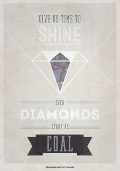 Give us time to shine.  Even diamonds start as coal.