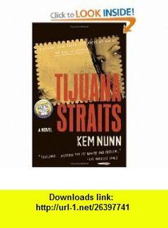 Tijuana Straits A Novel Kem Nunn , ISBN-10: 0743279824  ,  , ASIN: B000W3YAMO , tutorials , pdf , ebook , torrent , downloads , rapidshare , filesonic , hotfile , megaupload , fileserve