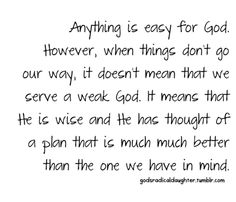 Anything is easy for God. However, when things don't go our way, it doesn't mean that we serve a weak God. It means that He is wise and He has thought of a plan that is much much better than the one we have in mind!