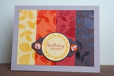 Love the embossed leaves in the background that pulls the different colored papers together. #card