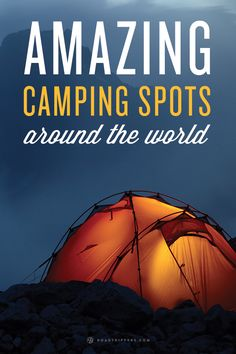 Crazy, wonderful, and insane camping spots around the world.