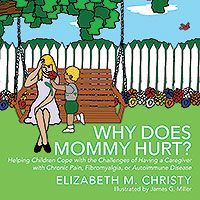 """This book is appropriate for a wide-variety of illnesses associated with chronic pain, such as: Lupus, Lyme Disease, ME, CFS, Fibromyalgia, Arthritis, Multiple Sclerosis, Autoimmune Disease, and many others. """"This book will help millions!"""" Jan Chambers, President of the National Fibromyalgia and Chronic Pain Association """"This is a beautifully illustrated book which helps children understand the experience of their parents' chronic illness or pain."""