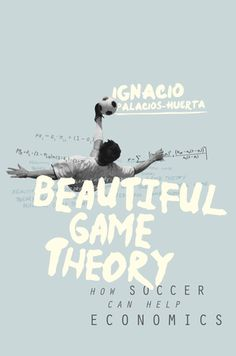 """Read """"Beautiful Game Theory How Soccer Can Help Economics"""" by Ignacio Palacios-Huerta available from Rakuten Kobo. The first book to use the world's most popular sport to test economic theories and document novel human behavior A wealt. Political Science, Social Science, 19 Avril, Behavioral Economics, Behavioral Science, London School Of Economics, Us Soccer, Game Theory, Human Behavior"""