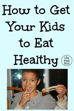 How to Get Your Kids to Eat Healthy! Life Made Full