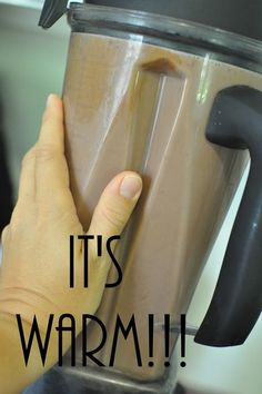 warm hot chocolate in the vitamix. I made this this morning!!!! It's so good!!!!