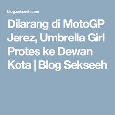 Dilarang di MotoGP Jerez, Umbrella Girl Protes ke Dewan Kota | Blog Sekseeh