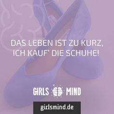 Schuhe gehen immer!  Mehr Sprüche auf: www.girlsmind.de  #schuhe #shopping #schoppen #einkaufen
