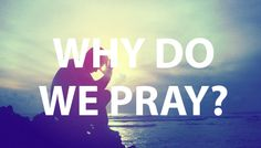 Blog: Why do we pray? A reason for prayer http://www.leadershipresources.org/blog/why-do-we-pray-reason-for-prayer/ #Prayer #Jesus #Christ