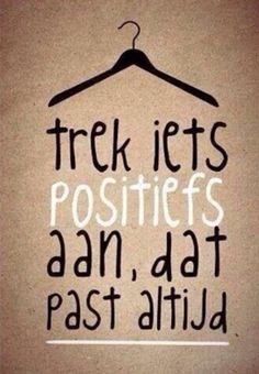 trek iets positiefs aan, dat past altijd ❤ quote The Words, Cool Words, Positive Quotes, Motivational Quotes, Inspirational Quotes, Positive Mind, Positive Attitude, Positive Thoughts, Mantra