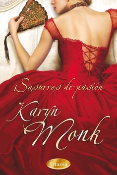 Susurros de pasión // Karyn Monk // Titania romántica histórica (Ediciones Urano)