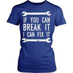 If you can break it I can fix it Mechanic T-shirt
