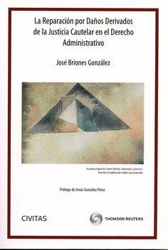 La reparación por daños derivados de la justicia cautelar en el derecho administrativo / José Briones González ; prólogo, Jesús González Pérez. - [Madrid] : Civitas, 2012