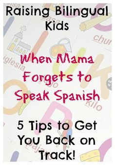 raising Bilingual Kids-whe mama forgets to Speak Spanish- 5 tips to get you back on track