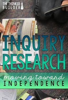 The Thinker Builder: Inquiry Research: Moving Students Toward Independe...