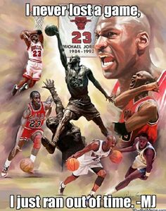 "Michael Jordan. ""I never lost a game, I just ran out of time."""