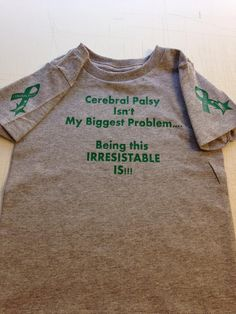 Custom cerebral palsy shirt. Our son soo needs this shirt! Too cute!!!