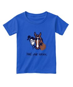 Hold Your Horses Royal  T-Shirt Front