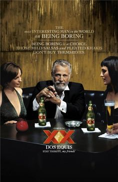 I don't always post well-written,smooth, baritoned voice kenny rogers look-a-likes, but when i do, it's Dos Equis (man).