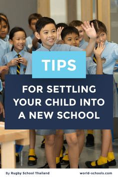 Find here 4 great Tips to help your child settle into a new school! Tips by Rugby School Thailand. Rugby School, School Tips, Your Child, Thailand, Parents, Childhood, Students, Education, World